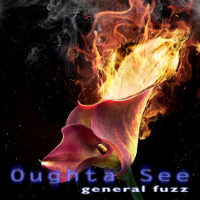 General Fuzz - Oughta See_s